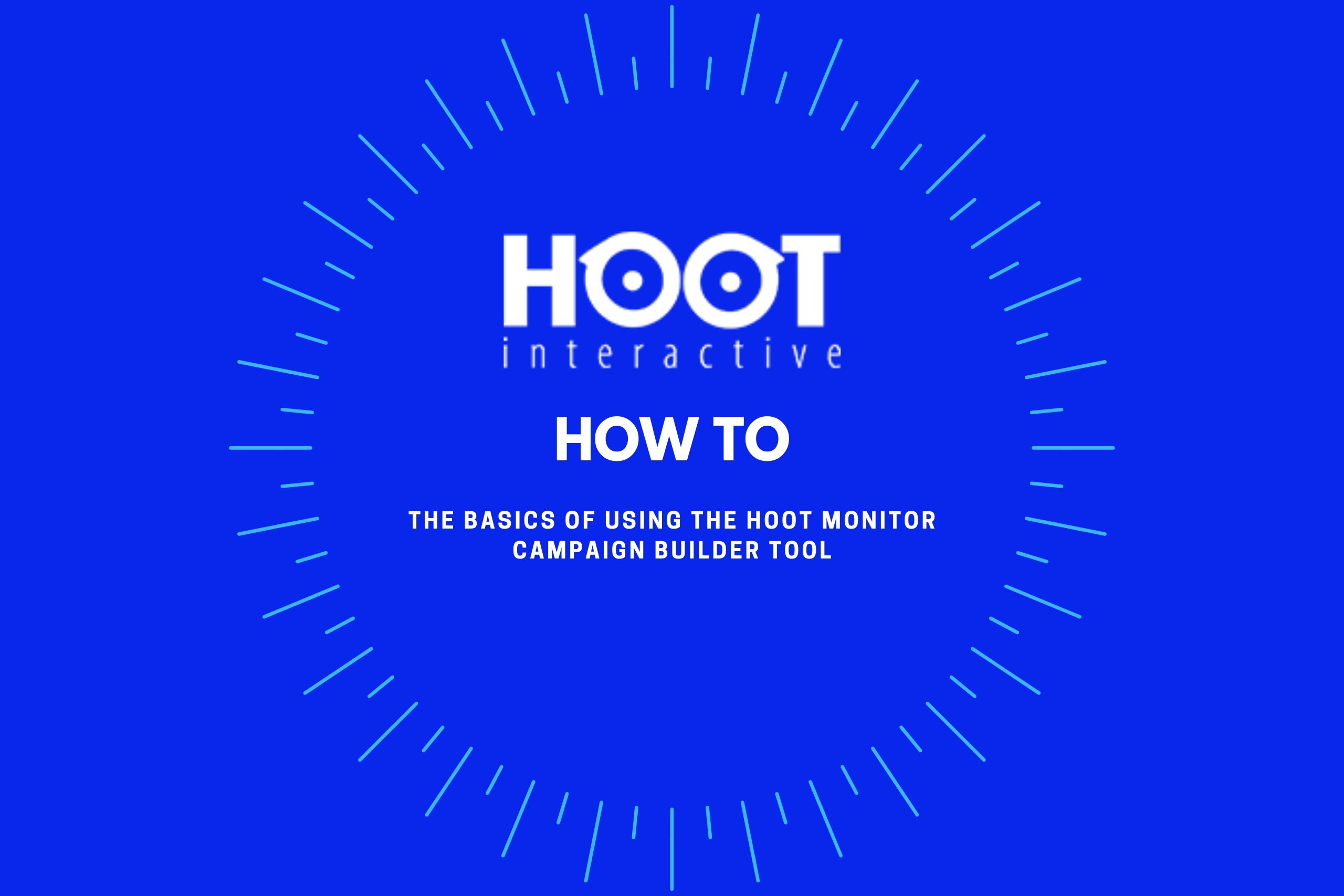 Hoot How to - basics of using the hoot monitor campaign builder tool